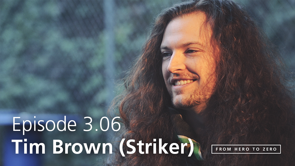 EPISODE 3.06: Tim Brown of Striker talks new business models, learning how to record and 'doing the work'